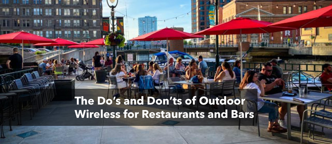 The Do's and Don'ts of Outdoor Wireless for Restaurants and Bars